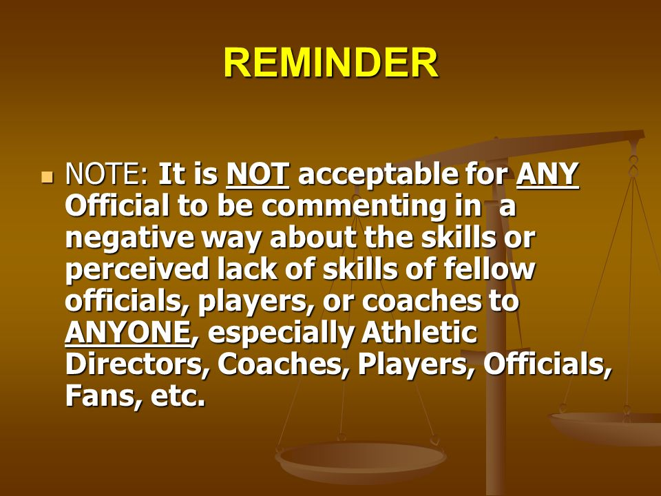 REMINDER NOTE: It is NOT acceptable for ANY Official to be commenting in a negative way about the skills or perceived lack of skills of fellow officia