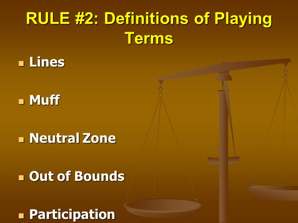 RULE #2: Definitions of Playing Terms Lines Lines Muff Muff Neutral Zone Neutral Zone Out of Bounds Out of Bounds Participation Participation