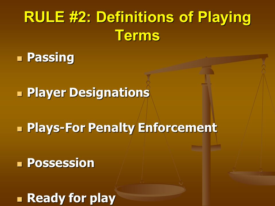 RULE #2: Definitions of Playing Terms Passing Passing Player Designations Player Designations Plays-For Penalty Enforcement Plays-For Penalty Enforcem