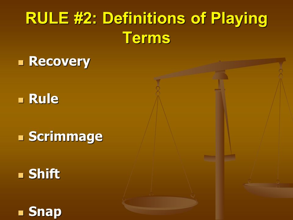 RULE #2: Definitions of Playing Terms Recovery Recovery Rule Rule Scrimmage Scrimmage Shift Shift Snap Snap