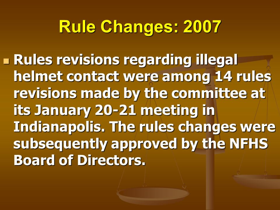 Rule Changes: 2007 Rules revisions regarding illegal helmet contact were among 14 rules revisions made by the committee at its January 20-21 meeting i