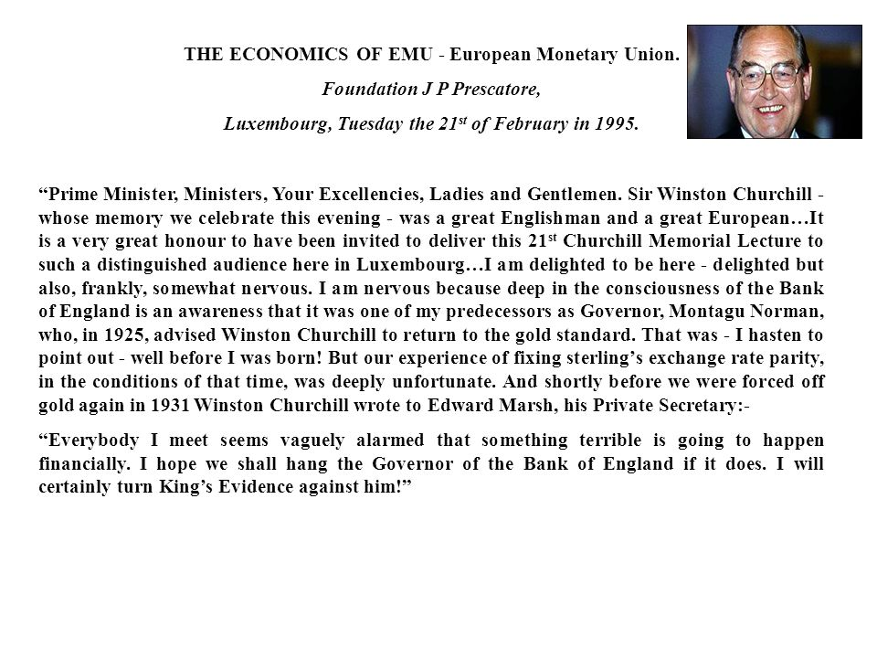 THE ECONOMICS OF EMU - European Monetary Union. Foundation J P Prescatore, Luxembourg, Tuesday the 21 st of February in 1995. Prime Minister, Minister