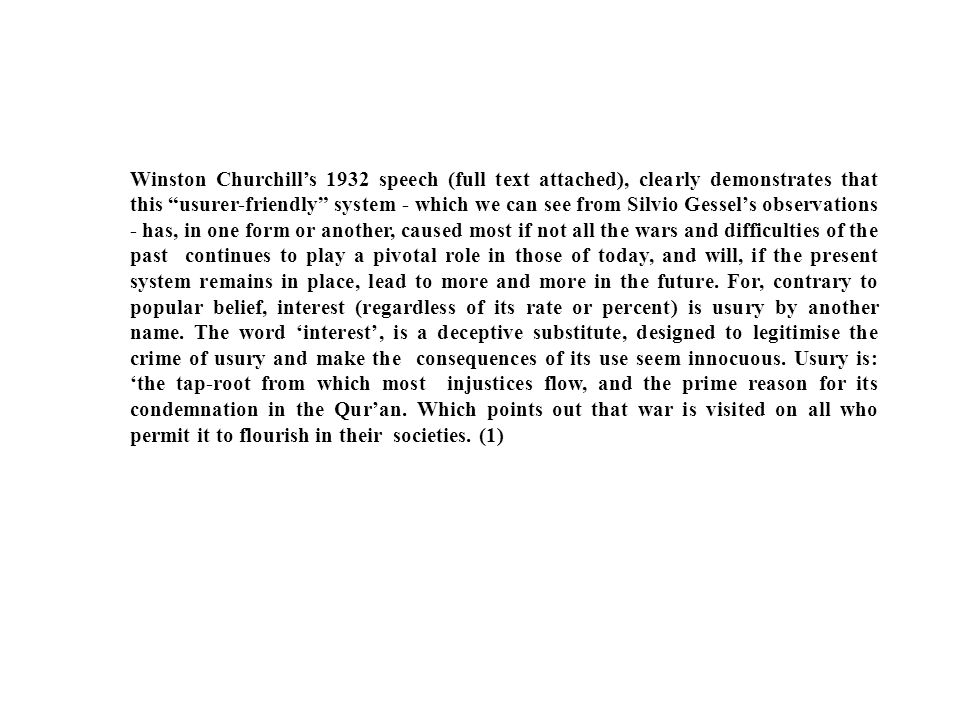 Winston Churchills 1932 speech (full text attached), clearly demonstrates that this usurer-friendly system - which we can see from Silvio Gessels obse