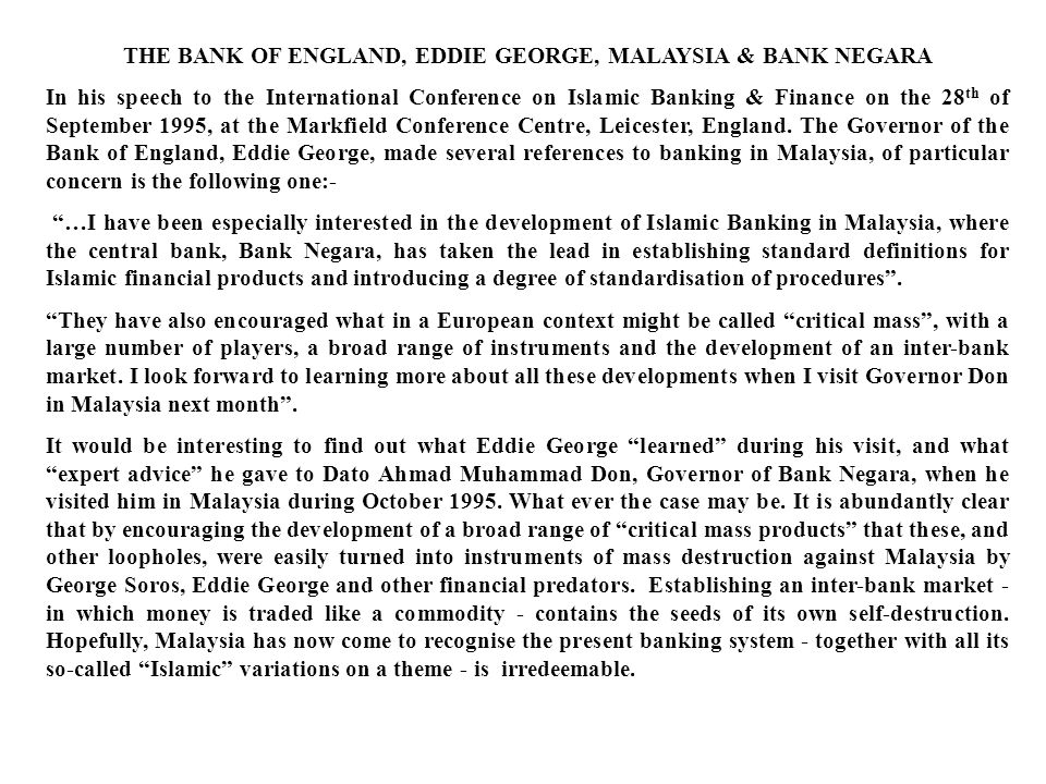 THE BANK OF ENGLAND, EDDIE GEORGE, MALAYSIA & BANK NEGARA In his speech to the International Conference on Islamic Banking & Finance on the 28 th of S