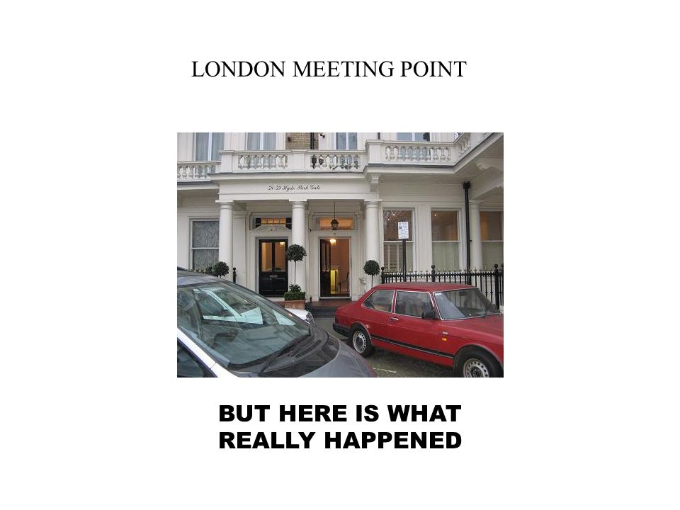 LONDON MEETING POINT BUT HERE IS WHAT REALLY HAPPENED