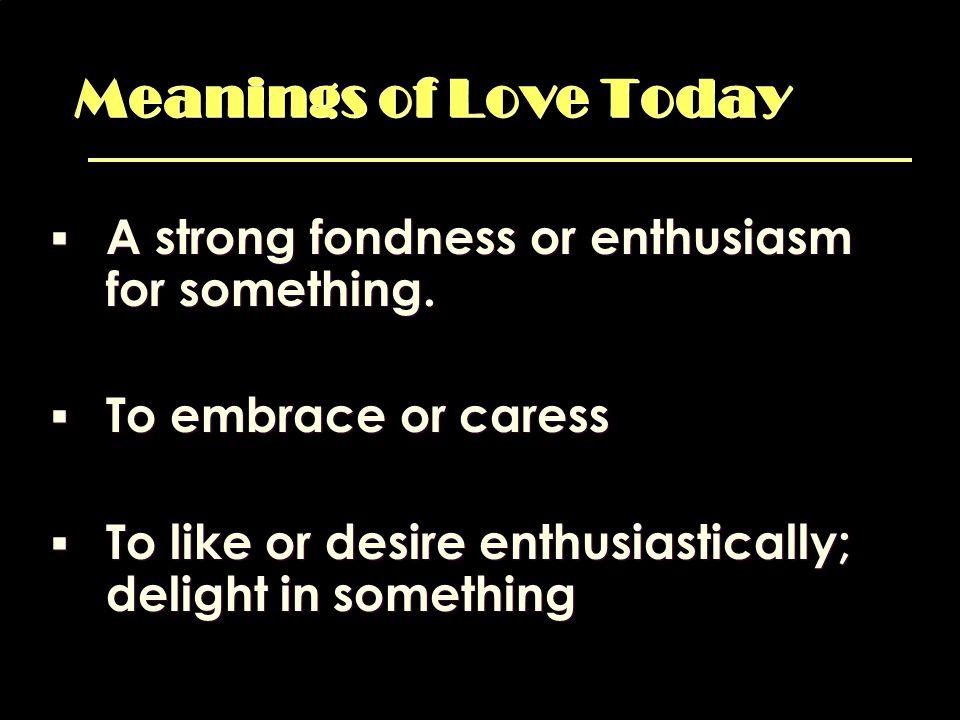 In Our Culture Love = Feelings Love = Feelings