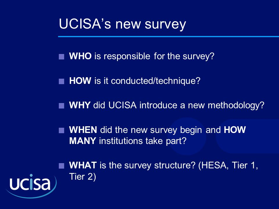 UCISAs new survey WHO is responsible for the survey? HOW is it conducted/technique? WHY did UCISA introduce a new methodology? WHEN did the new survey