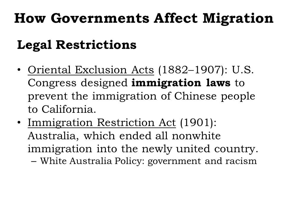 Oriental Exclusion Acts (1882–1907): U.S. Congress designed immigration laws to prevent the immigration of Chinese people to California. Immigration R