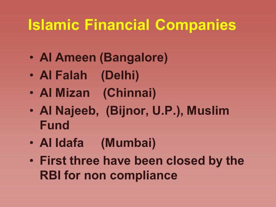 Islamic Financial Companies Al Ameen (Bangalore) Al Falah (Delhi) Al Mizan (Chinnai) Al Najeeb, (Bijnor, U.P.), Muslim Fund Al Idafa (Mumbai) First th