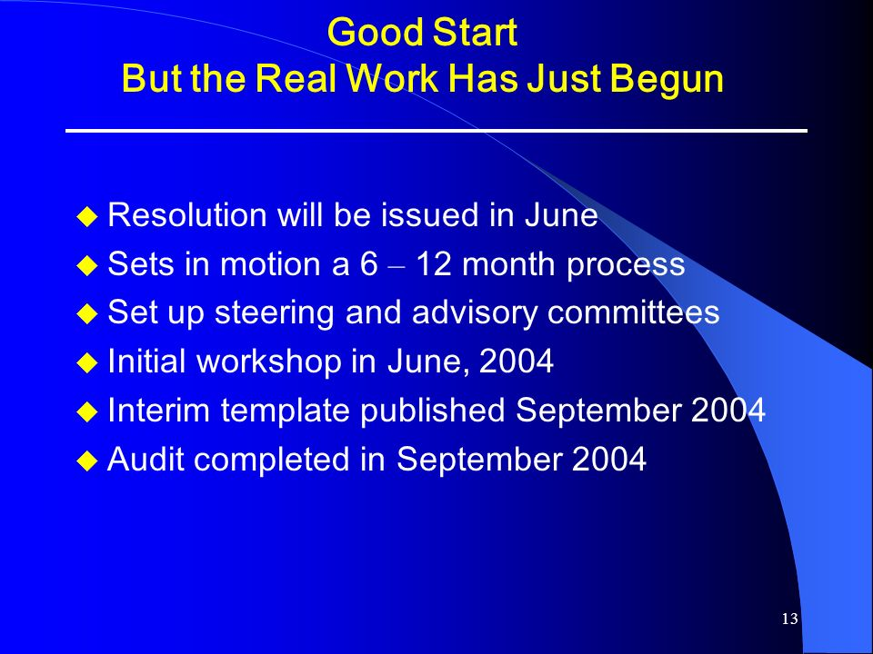 13 Good Start But the Real Work Has Just Begun Resolution will be issued in June Sets in motion a 6 – 12 month process Set up steering and advisory co