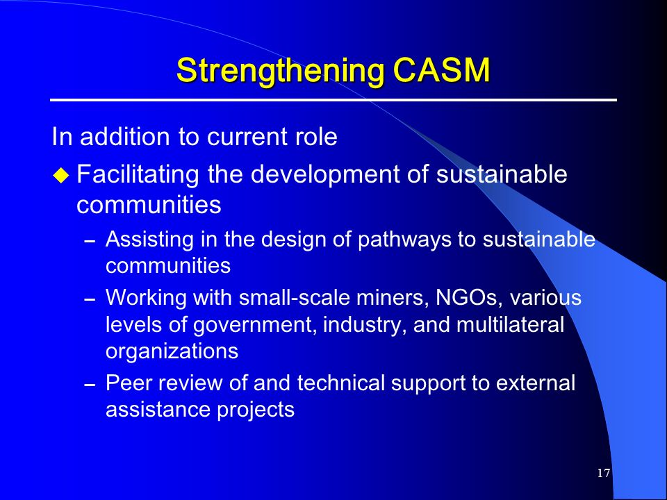 17 Strengthening CASM In addition to current role Facilitating the development of sustainable communities – Assisting in the design of pathways to sus