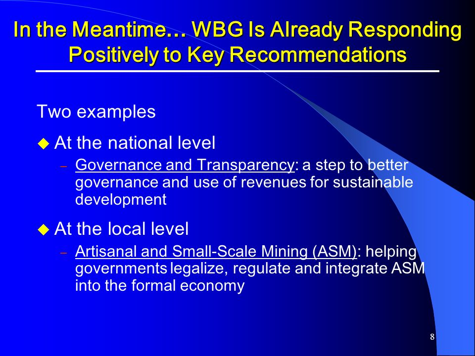 8 In the Meantime … WBG Is Already Responding Positively to Key Recommendations Two examples At the national level – Governance and Transparency: a st