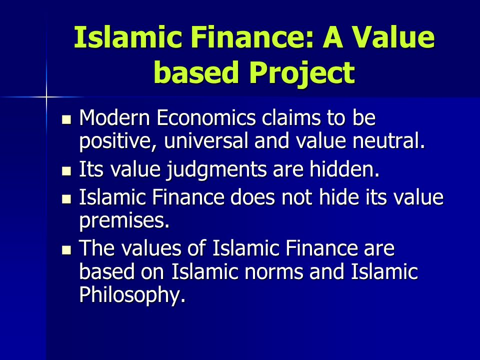 Islamic Finance: A Value based Project Modern Economics claims to be positive, universal and value neutral. Modern Economics claims to be positive, un