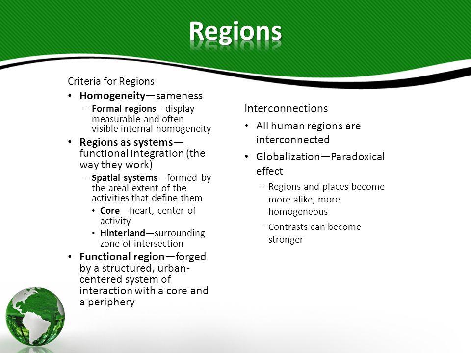 Criteria for Regions Homogeneitysameness Formal regionsdisplay measurable and often visible internal homogeneity Regions as systems functional integra