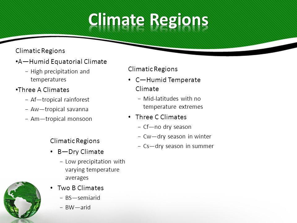 Climatic Regions AHumid Equatorial Climate High precipitation and temperatures Three A Climates Aftropical rainforest Awtropical savanna Amtropical mo