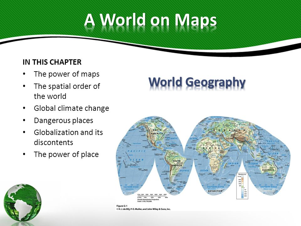 IN THIS CHAPTER The power of maps The spatial order of the world Global climate change Dangerous places Globalization and its discontents The power of