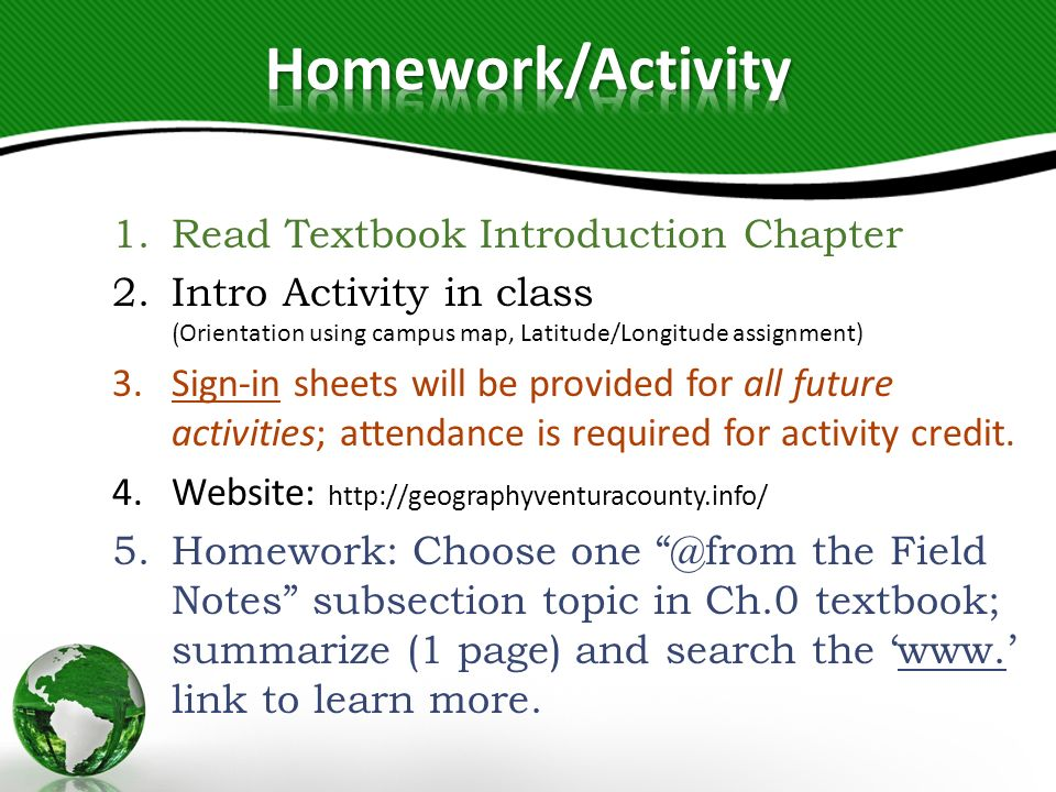 1.Read Textbook Introduction Chapter 2.Intro Activity in class ( Orientation using campus map, Latitude/Longitude assignment) 3.Sign-in sheets will be