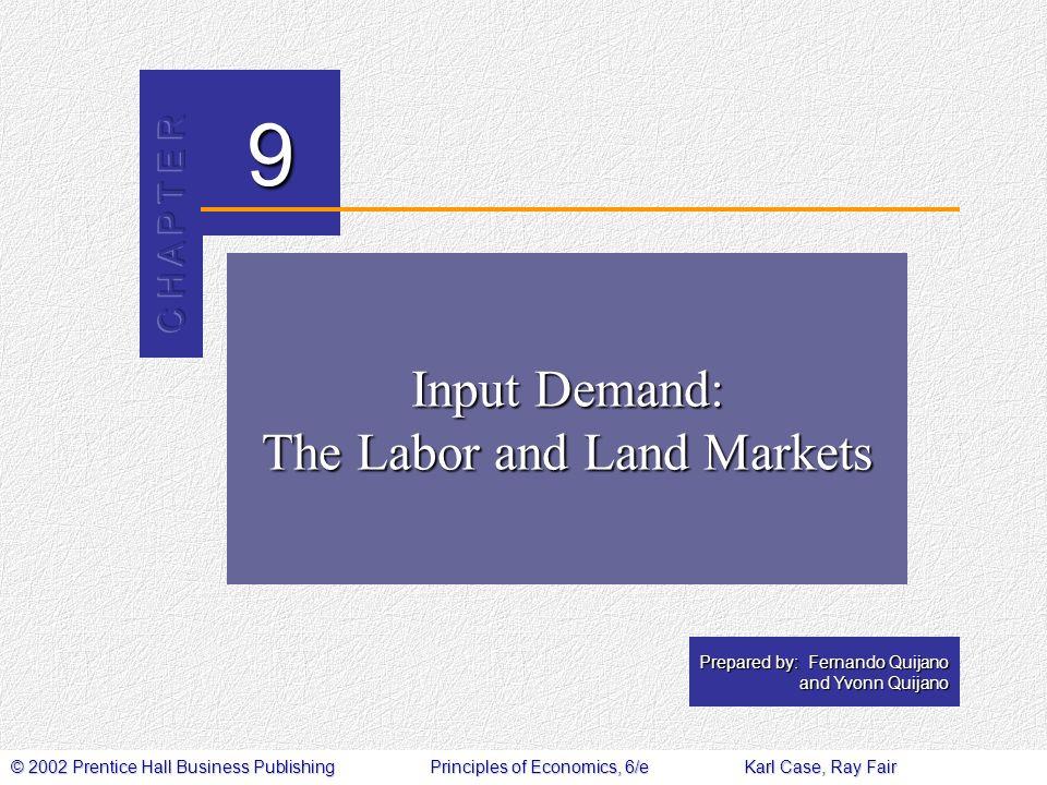 © 2002 Prentice Hall Business PublishingPrinciples of Economics, 6/eKarl Case, Ray Fair 9 Prepared by: Fernando Quijano and Yvonn Quijano Input Demand