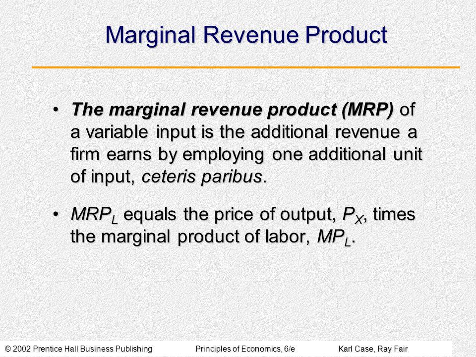 © 2002 Prentice Hall Business PublishingPrinciples of Economics, 6/eKarl Case, Ray Fair Marginal Revenue Product The marginal revenue product (MRP) of