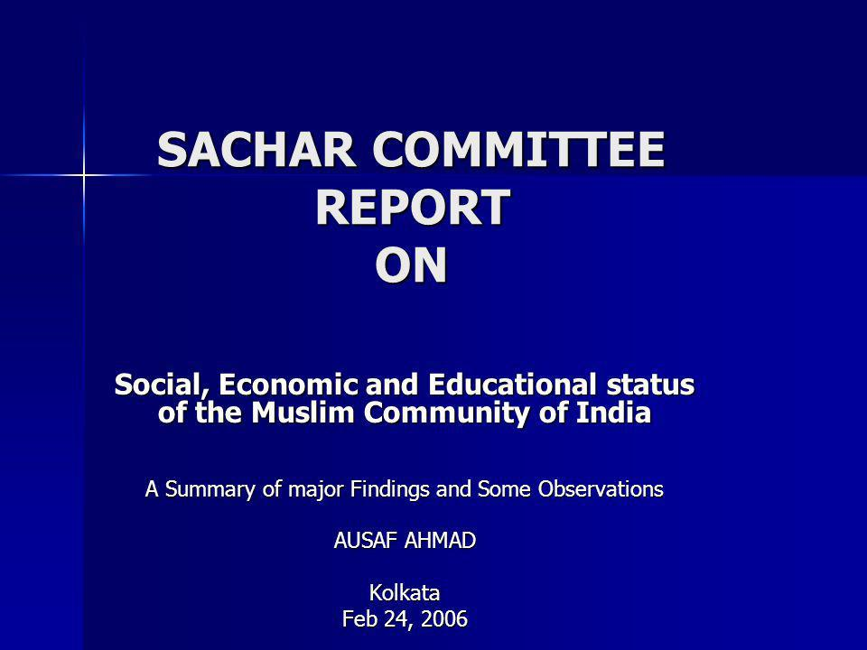 SACHAR COMMITTEE REPORT ON Social, Economic and Educational status of the Muslim Community of India A Summary of major Findings and Some Observations