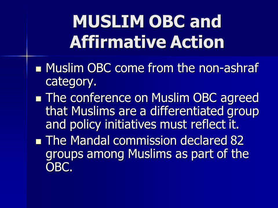 MUSLIM OBC and Affirmative Action Muslim OBC come from the non-ashraf category. Muslim OBC come from the non-ashraf category. The conference on Muslim