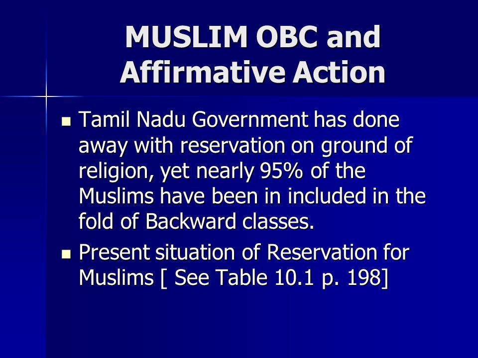 MUSLIM OBC and Affirmative Action Tamil Nadu Government has done away with reservation on ground of religion, yet nearly 95% of the Muslims have been