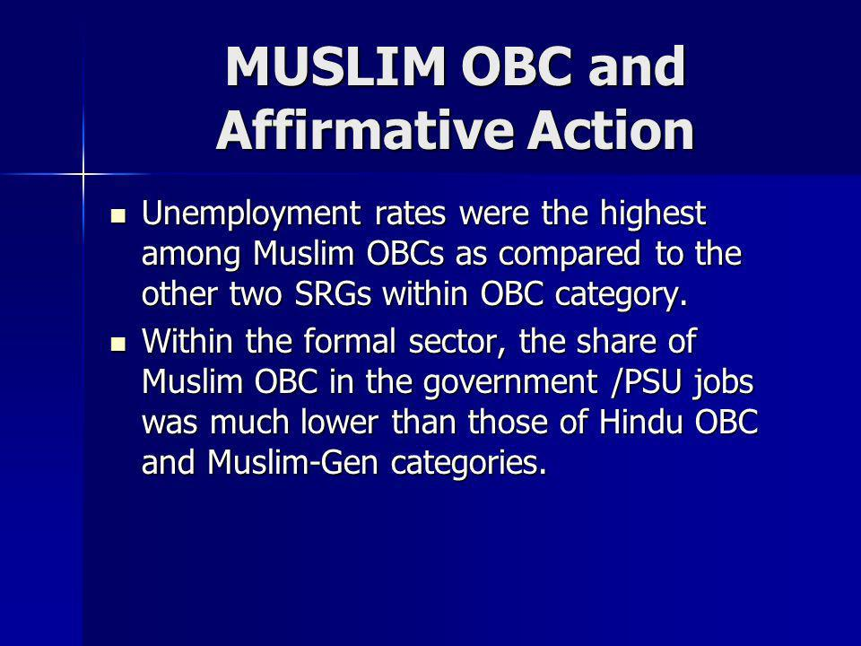 MUSLIM OBC and Affirmative Action Unemployment rates were the highest among Muslim OBCs as compared to the other two SRGs within OBC category. Unemplo