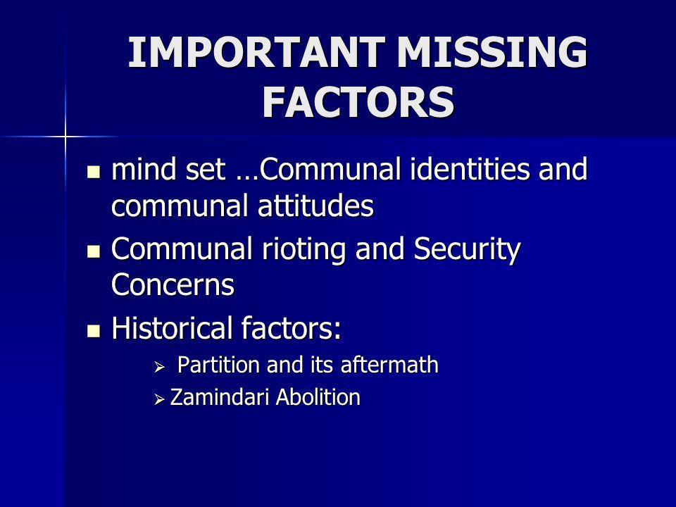 IMPORTANT MISSING FACTORS mind set …Communal identities and communal attitudes mind set …Communal identities and communal attitudes Communal rioting a