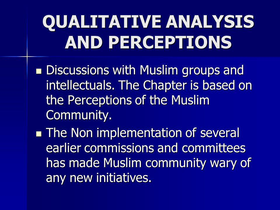 QUALITATIVE ANALYSIS AND PERCEPTIONS Discussions with Muslim groups and intellectuals. The Chapter is based on the Perceptions of the Muslim Community