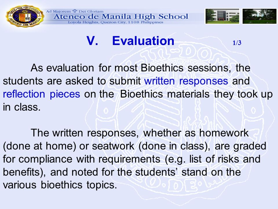 V. Evaluation 1/3 As evaluation for most Bioethics sessions, the students are asked to submit written responses and reflection pieces on the Bioethics