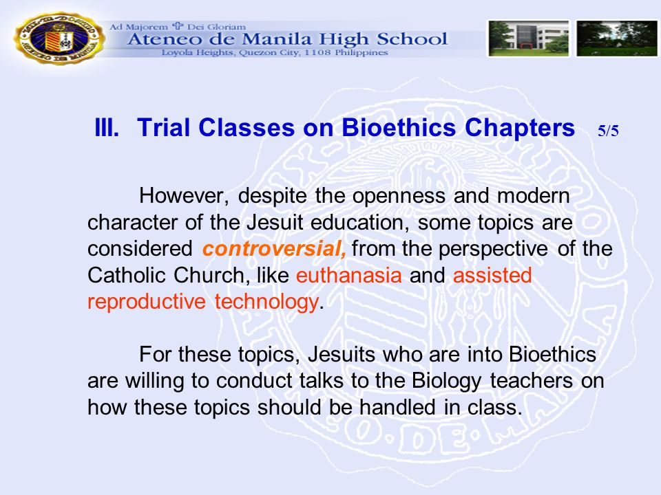 III. Trial Classes on Bioethics Chapters 5/5 However, despite the openness and modern character of the Jesuit education, some topics are considered co