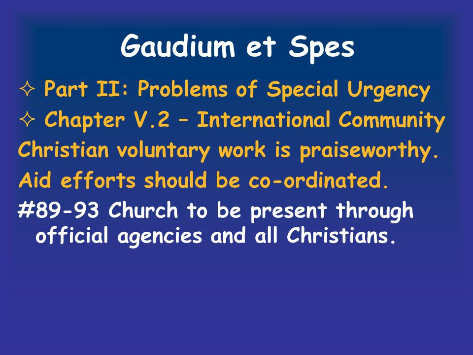 Gaudium et Spes Part II: Problems of Special Urgency Chapter V.2 – International Community Christian voluntary work is praiseworthy. Aid efforts shoul