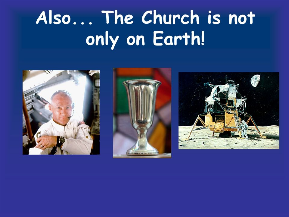 Also... The Church is not only on Earth!
