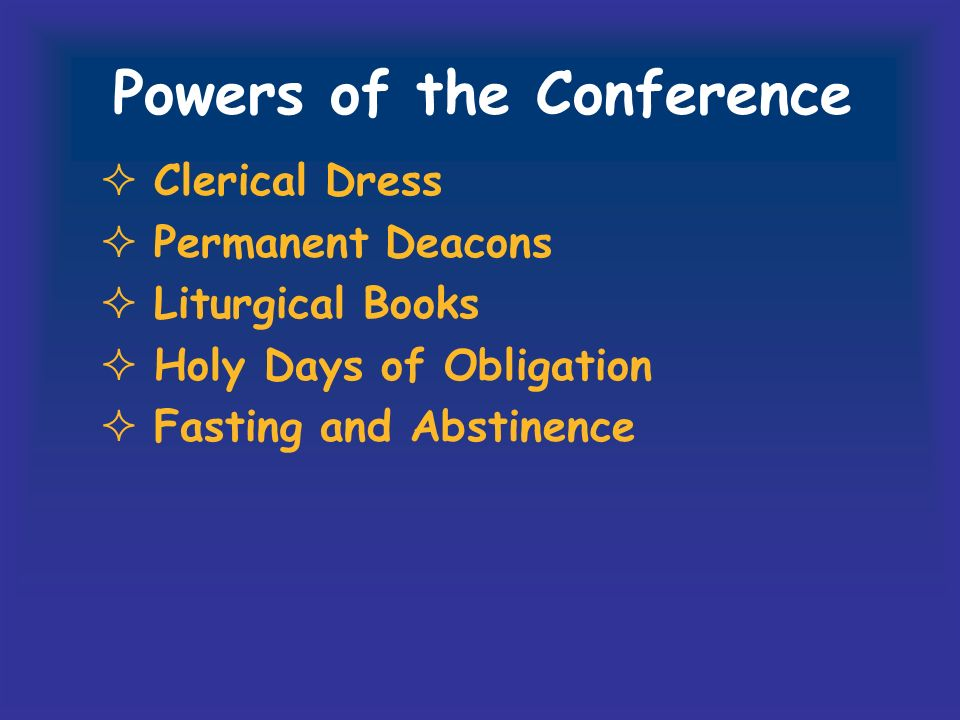 Powers of the Conference Clerical Dress Permanent Deacons Liturgical Books Holy Days of Obligation Fasting and Abstinence