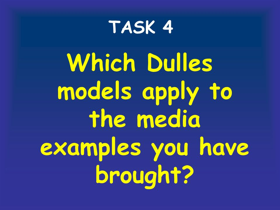 TASK 4 Which Dulles models apply to the media examples you have brought?