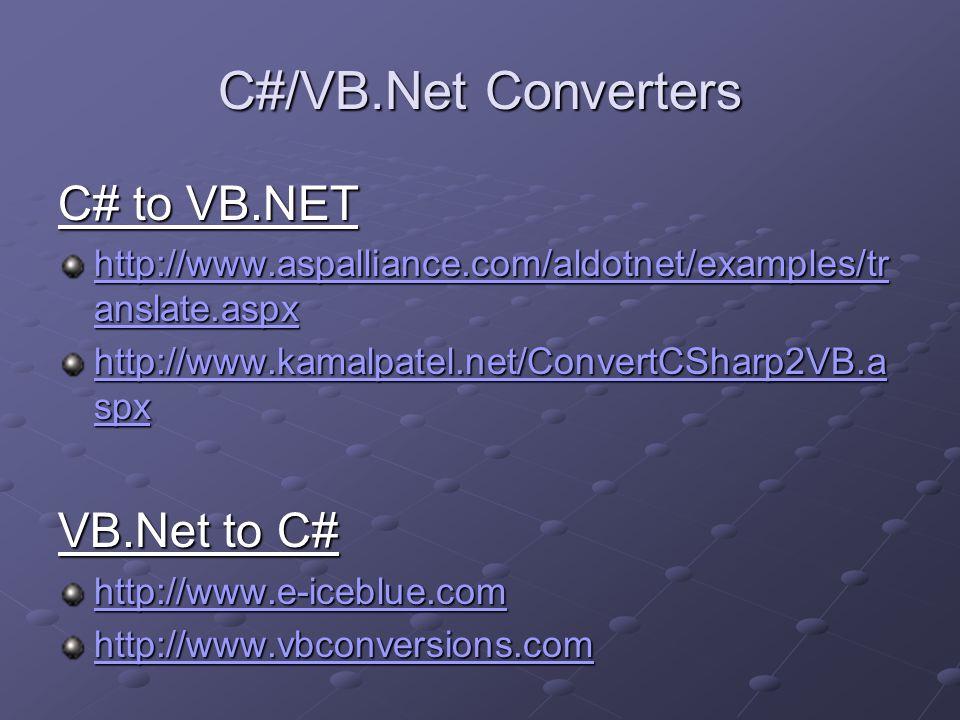 C#/VB.Net Converters C# to VB.NET http://www.aspalliance.com/aldotnet/examples/tr anslate.aspx http://www.aspalliance.com/aldotnet/examples/tr anslate.aspx http://www.kamalpatel.net/ConvertCSharp2VB.a spx http://www.kamalpatel.net/ConvertCSharp2VB.a spx VB.Net to C# http://www.e-iceblue.com http://www.vbconversions.com
