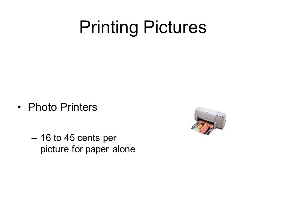 Printing Pictures Photo Printers –16 to 45 cents per picture for paper alone
