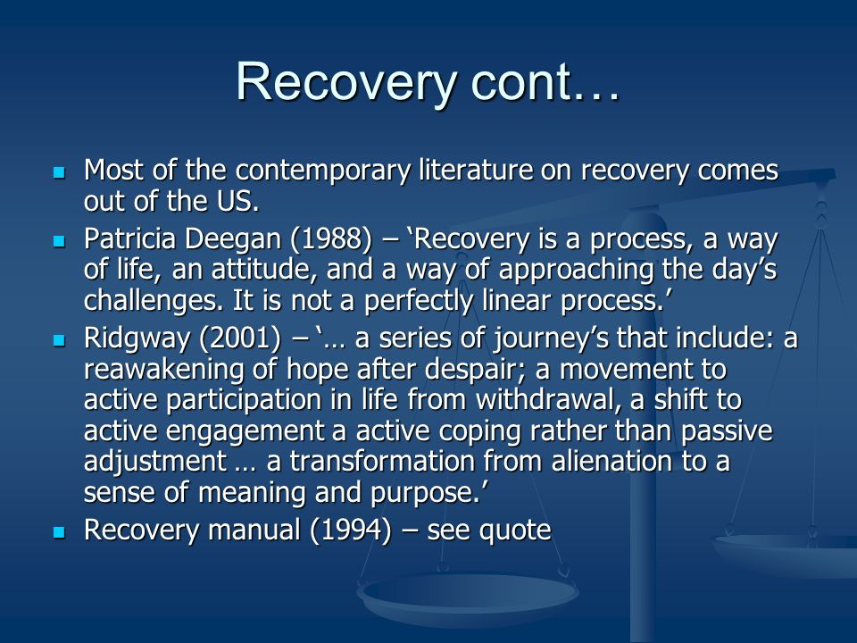 Recovery cont… Most of the contemporary literature on recovery comes out of the US. Most of the contemporary literature on recovery comes out of the U