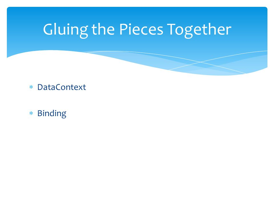 DataContext Binding Gluing the Pieces Together