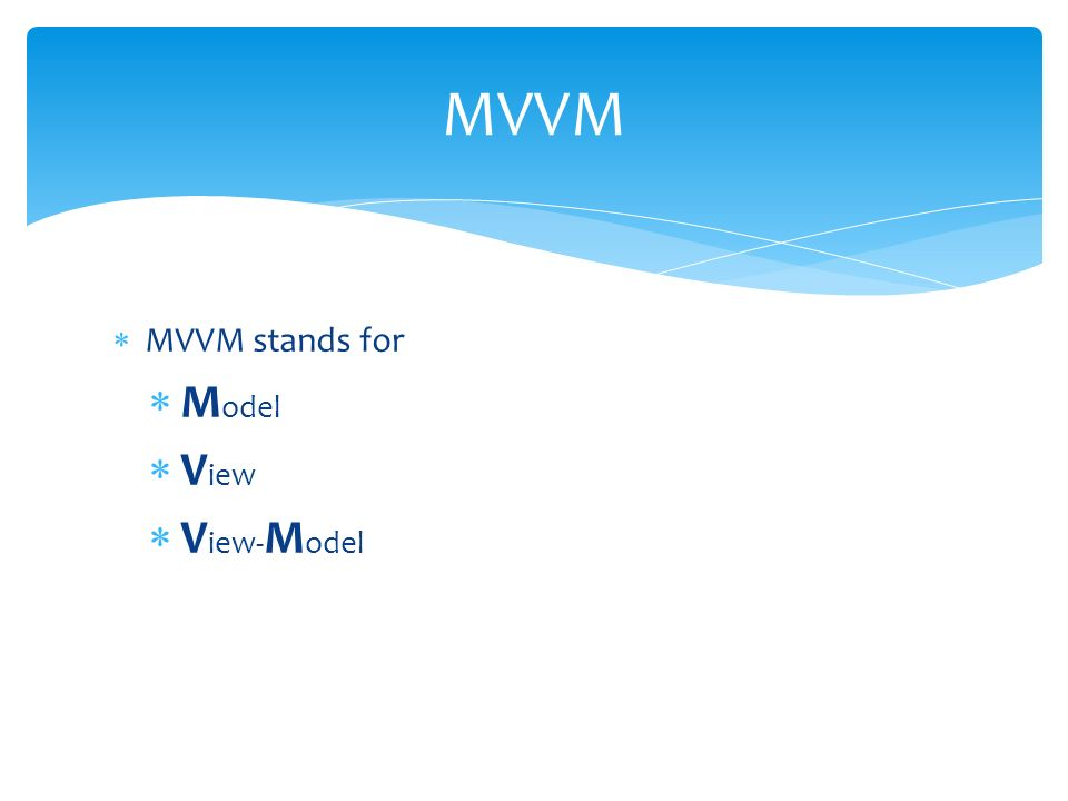 MVVM stands for M odel V iew V iew- M odel MVVM