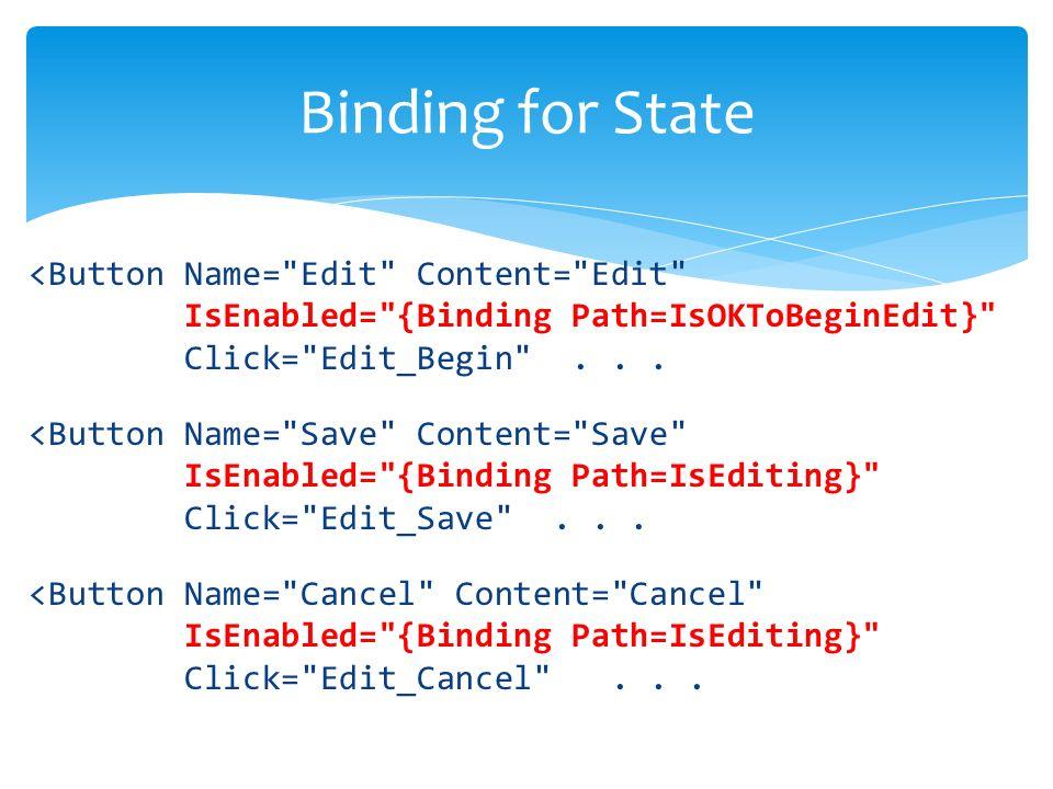 <Button Name= Edit Content= Edit IsEnabled= {Binding Path=IsOKToBeginEdit} Click= Edit_Begin ...