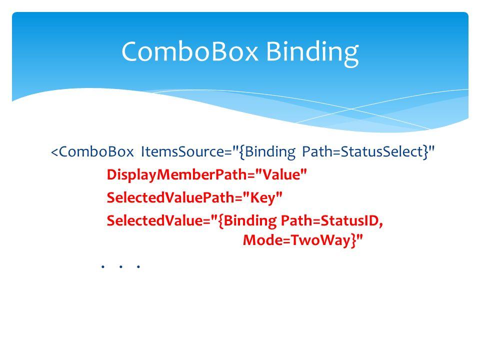 <ComboBox ItemsSource= {Binding Path=StatusSelect} DisplayMemberPath= Value SelectedValuePath= Key SelectedValue= {Binding Path=StatusID, Mode=TwoWay} ...