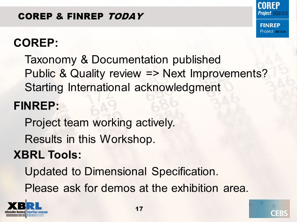 17 COREP & FINREP TODAY XBRL Tools: Updated to Dimensional Specification. Please ask for demos at the exhibition area. COREP: Taxonomy & Documentation