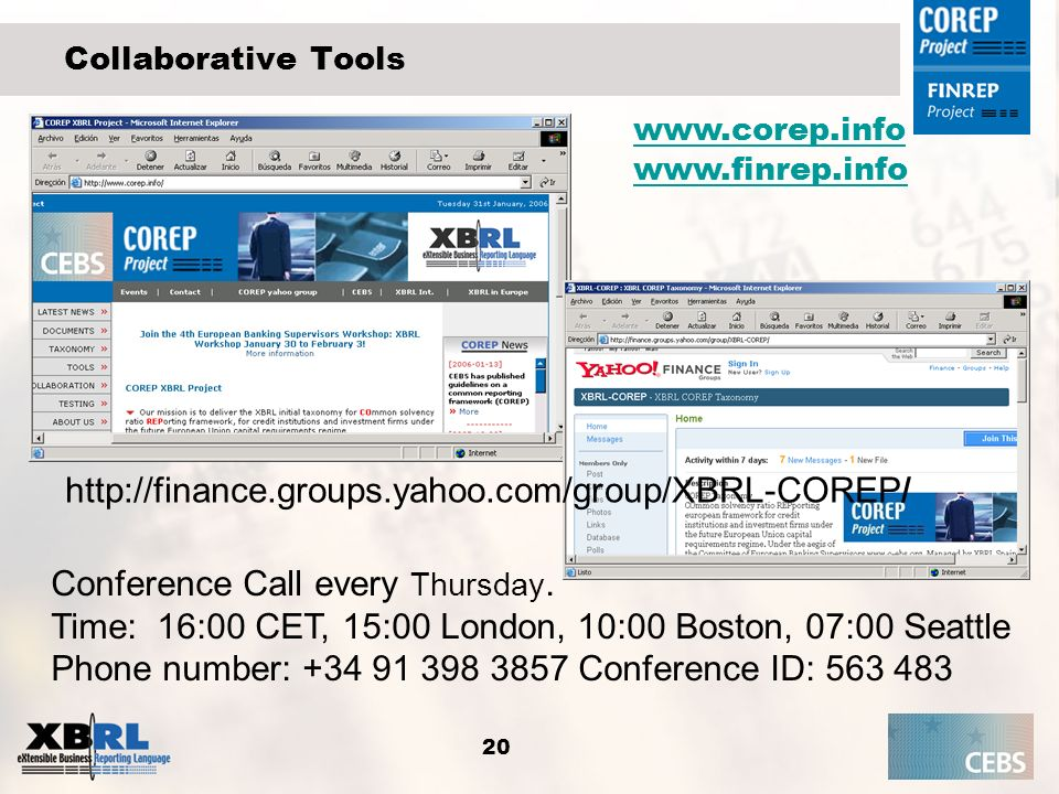 20 Collaborative Tools www.corep.info www.finrep.info http://finance.groups.yahoo.com/group/XBRL-COREP / Conference Call every Thursday. Time: 16:00 C