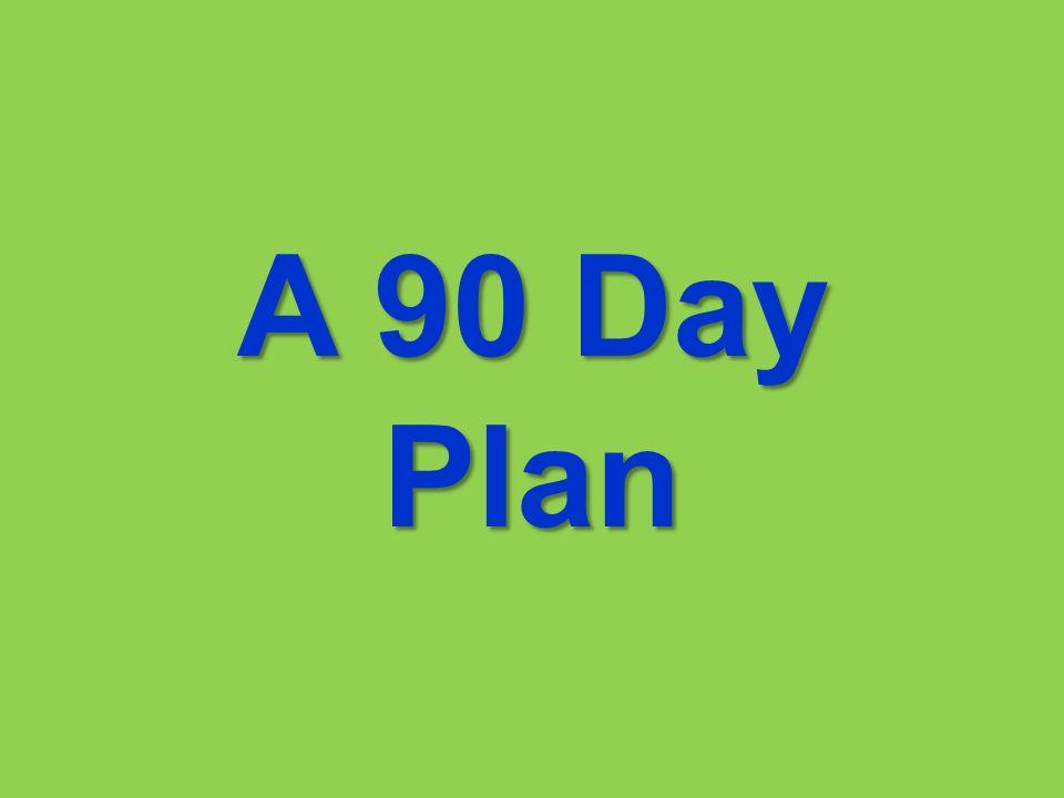 A 90 Day Plan