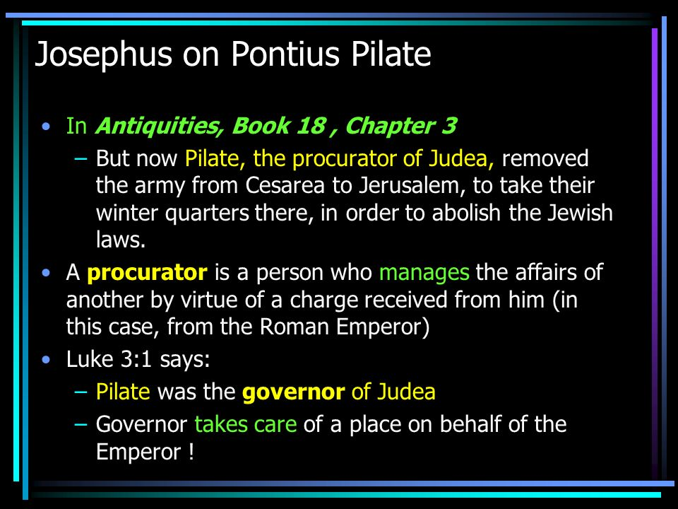 Josephus on Jesus death In Antiquities, Book 18, Chapter 3 –Now there was about this time Jesus, a wise man, if it be lawful to call him a man; for he was a doer of wonderful works, a teacher of such men as receive the truth with pleasure.
