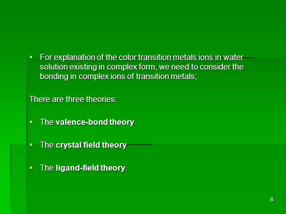 9 Crystal Field Theory Crystal Field Theory This theory tried to describe the effect of the electrical field of neighboring ions on the energies of the valence orbitals of an ion in a crystal.