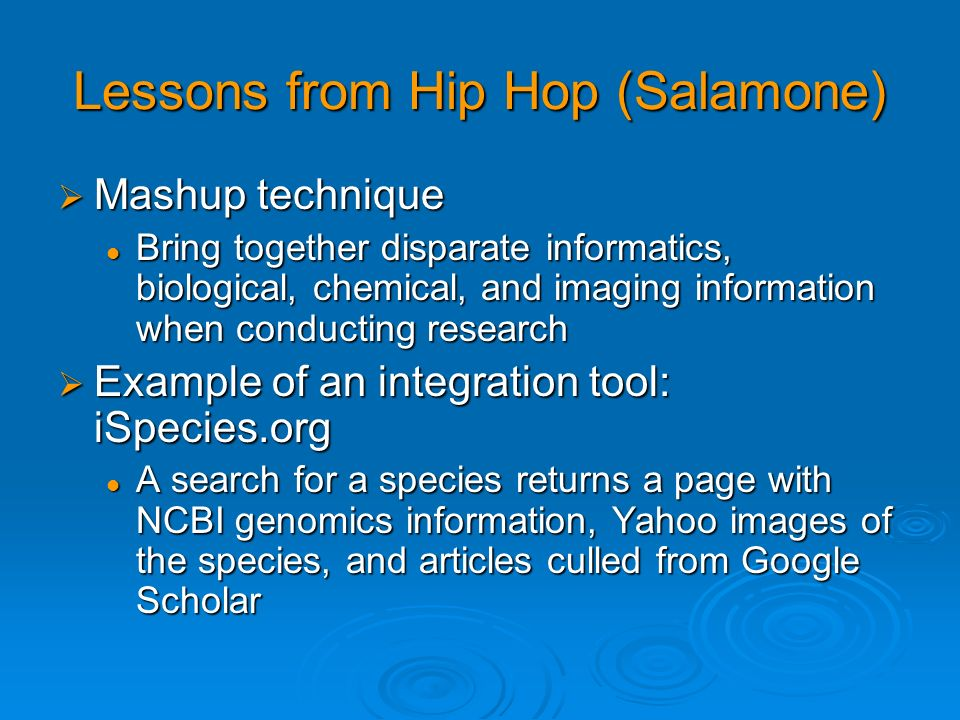 Lessons from Hip Hop (Salamone) Mashup technique Mashup technique Bring together disparate informatics, biological, chemical, and imaging information
