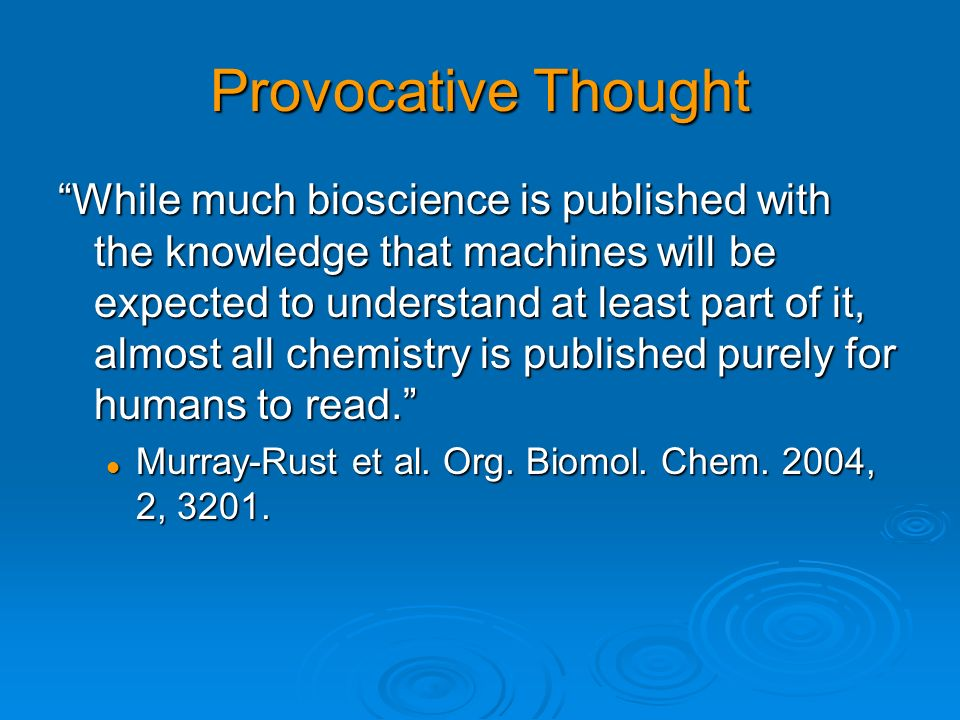 Provocative Thought While much bioscience is published with the knowledge that machines will be expected to understand at least part of it, almost all
