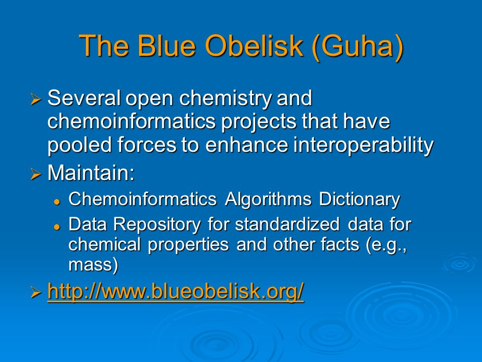 The Blue Obelisk (Guha) Several open chemistry and chemoinformatics projects that have pooled forces to enhance interoperability Several open chemistr